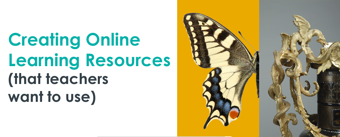 Museums and Online Learning – Creating online learning resources that teachers want to use
